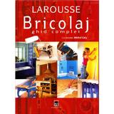 Larousse bricolaj ghid complet 2007 - Michel Galy, editura Rao
