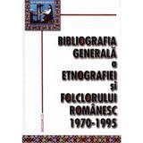 Bibliografia generala a etnografiei si folclorului romanesc 1970-1995, editura Saeculum I.o.