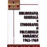 Bibliografia generala a etnografiei si folclorului romanesc 1965-1969, editura Saeculum I.o.