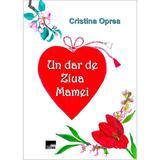 Un dar de ziua mamei - Cristina Oprea, editura Aius