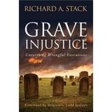 Grave Injustice: Unearthing Wrongful Executions - Richard A. Stack, editura Potomac Books