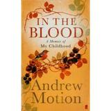 In the Blood: A Memoir of my Childhood - Sir Andrew Motion, editura Faber & Faber