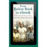 From Ration Book to ebook: The Life and Times of the Post-War Baby Boomers - Paul Feeney, editura The History Press