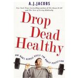 Drop Dead Healthy: One Man's Humble Quest for Bodily Perfection - A.J. Jacobs, editura Cornerstone