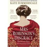 Mrs Robinson's Disgrace: The Private Diary of a Victorian Lady - Kate Summerscale, editura Bloomsbury