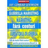 Marketing fara costuri pentru luptatorul de gherila - Jay Conrad Levinson, editura Business Tech