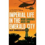 Imperial Life in the Emerald City - Rajiv Chandrasekaran, editura Bloomsbury