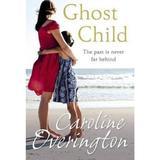 Ghost Child - Caroline Overington, editura Cornerstone