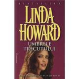 Umbrele trecutului - Linda Howard, editura Miron
