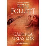Caderea uriasilor - Ken Follett, editura Rao