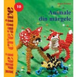 Idei creative 10 - Animale din margele - Anja Freese, editura Casa