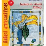 Idei creative 14 - Imitatii de vitralii Tiffany, editura Casa