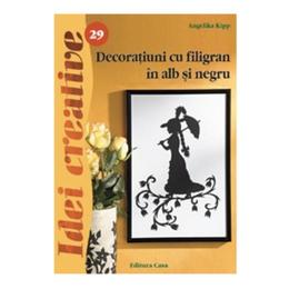 Idei creative 29 - Decoratiuni cu filigran in alb si negru - Angelika Kipp, editura Casa