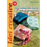 Idei creative 70 - Decoratiuni din hartie - Bekesi Gabriela, editura Casa