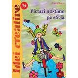 Idei Creative 74 - Picturi Nostime Pe Sticla - Ingrid Moras, editura Casa