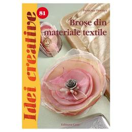 Idei creative 81 - Brose din materiale textile - Pereczes Orsolya, editura Casa