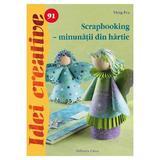 Idei creative 91 - Scrapbooking - Minunatii din hartie - Virag Eva, editura Casa