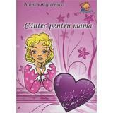 Cantec pentru mama - Aurelia Arghirescu, editura Lizuka Educativ