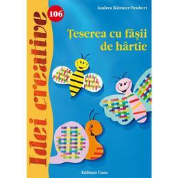 Idei Creative 106 - Teserea Cu Fasii De Gartie - Andrea KussneR-Neubert, editura Casa