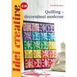 Idei Creative 110 - Quilling - Decoratiuni Moderne - Patrick Kramer, editura Casa