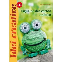Idei Creative 111 - Figurine Din Carton Ondult - Andrea Wegener, editura Casa