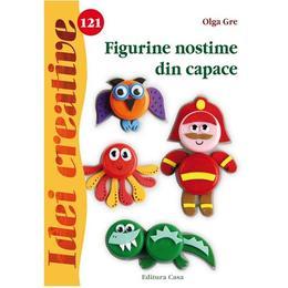 Idei Creative 121 - Figurine nostime din capace - Olga Gre, editura Casa