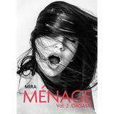 Menage Vol.2: Orgasm - Mira, editura Letras