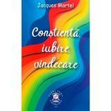Constiinta, iubire, vindecare - Jacques Martel, editura Clara Toma