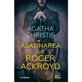 Asasinarea lui Roger Ackroyd - Agatha Christie, editura Litera