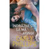 Indrazneste sa ma atingi - Carly Phillips, editura Lira
