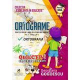 Ortograme. Caietul meu de limba si literatura romana. Ortografia - Clasa 4 - Georgiana Gogoescu, editura Cartea Romaneasca Educational