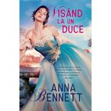 Visand la un duce - Anna Bennett, editura Alma