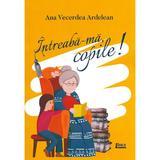 Intreaba-ma, copile! - Ana Vecerdea Ardelean, editura Limes
