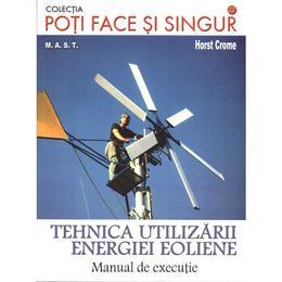 Tehnica utilizarii energiei eoliene - Horst Crome, editura Mast