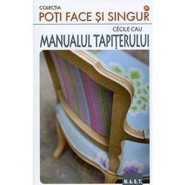 Manualul tapiterului - Cecile Cau, editura Mast