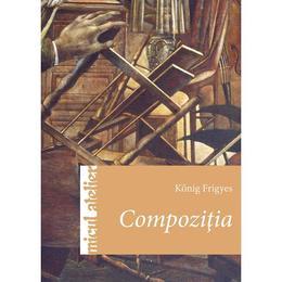Micul atelier: Compozitia - Konig Frigyes, editura Casa