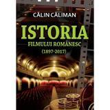 Istoria filmului romanesc (1897-2017) - Calin Caliman, editura Contemporanul