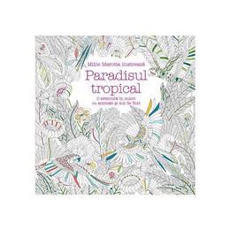 Paradisul tropical - Millie Marotta, editura Corint