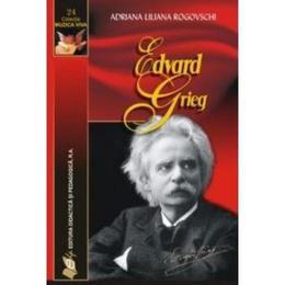 Edward Grieg - Adriana Liliana Rogovschi, editura Didactica Si Pedagogica