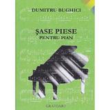 Sase piese pentru pian - Dumitru Bughici, editura Grafoart