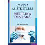 Cartea asistentului de medicina dentara - Kathryn Porter, editura All
