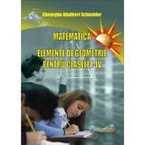 Matematica. Elemente de geometrie - Clasele 1-4 - Gheorghe Adalbert Schneider, editura Hyperion