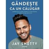 Gandeste ca un calugar - Jay Shetty, editura Litera