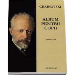 Album pentru copii pentru pian - P.I. Ceaikovski, editura Grafoart