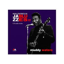 Jazz si blues 17: Muddy Waters + Cd, editura Litera