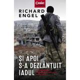 Si apoi s-a dezlantuit iadul - Richard Engel, editura Corint