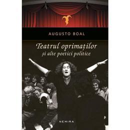 Teatrul oprimatilor si alte poetici politice - Augusto Boal, editura Nemira