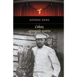 Cehov, aproapele nostru - George Banu, editura Nemira