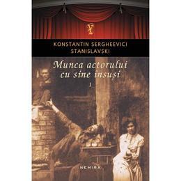 Munca actorului cu sine insusi vol. 1 - Konstantin Sergheevici Stanislavski, editura Nemira