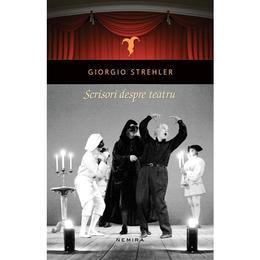 Scrisori despre teatru - Giorgio Strehler, editura Nemira